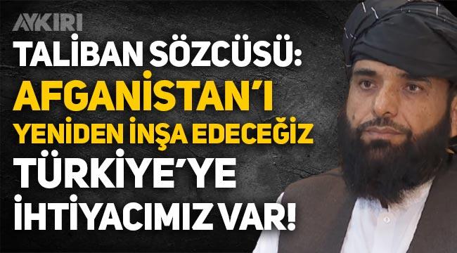 """Taliban sözcüsü: """"Afganistan'ı yeniden inşa edeceğiz, Türkiye'ye ihtiyacımız var!"""""""