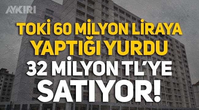 TOKİ, 60 milyon liraya yaptığı yurdu 32 milyon TL'ye satıyor!