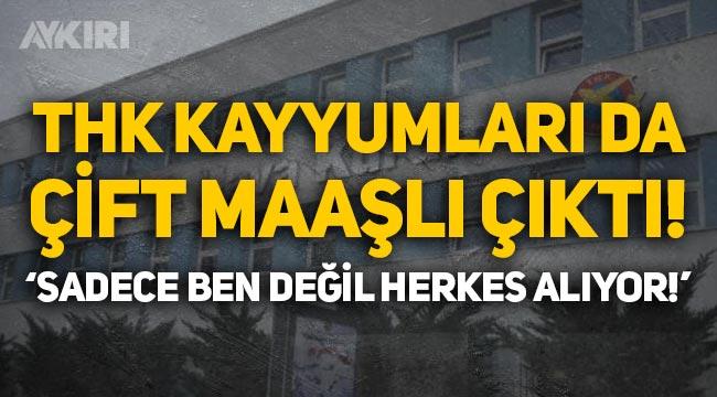 """Türk Hava Kurumu kayyumları da çift maaşlı çıktı: """"Ben değil herkes alıyor!"""""""