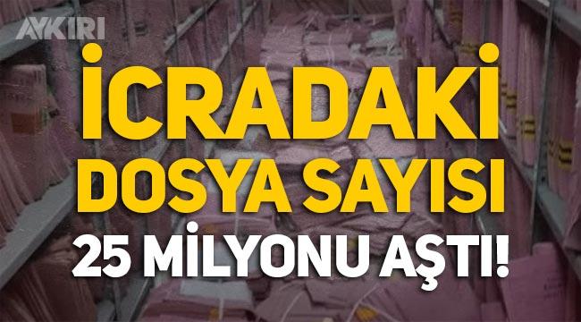 Türkiye'de icradaki dosya sayısı 25 milyonu aştı!