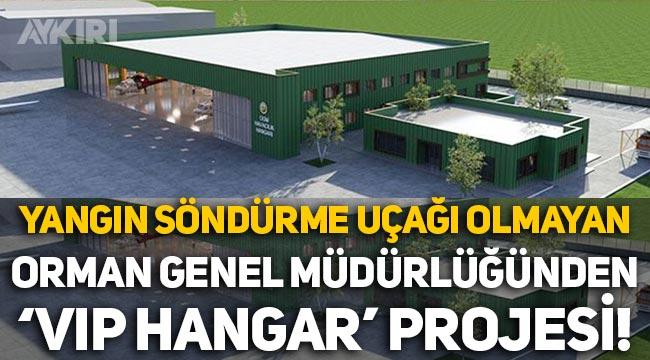 Yangın söndürme uçağı olmayan Orman Genel Müdürlüğünden 'VIP Hangar' projesi!