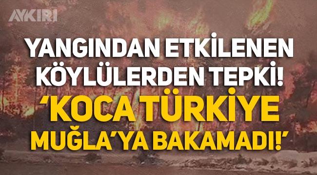 """Yangından etkilenen köylülerden tepki: """"Koca Türkiye, bir Muğla'ya bakamadı!"""""""