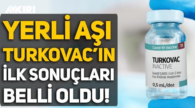 Yerli aşı Turkovac'ın ilk sonuçları belli oldu!