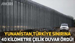 Yunanistan, göçleri engellemek için Türkiye sınırına 40 kilometre çelik duvar ördü!