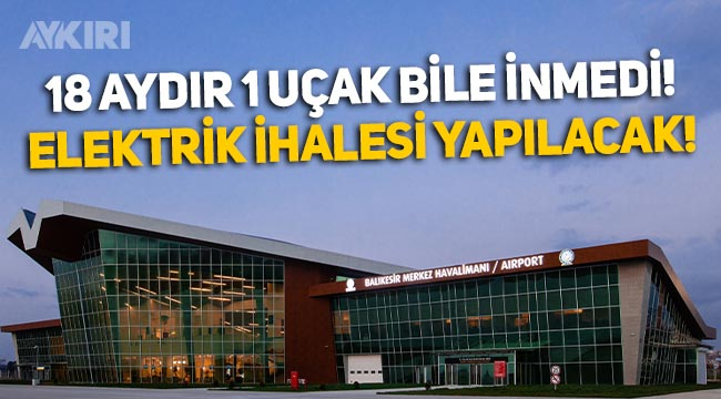 18 aydır uçak inmeyen Balıkesir Havalimanı için elektrik ihalesi yapılacak!