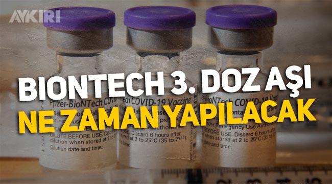3. doz Biontech aşısı ne zaman yapılacak? Biontech'te 3.doz aşılaması ne zaman başlayacak?