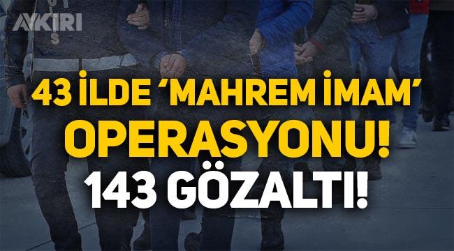 43 ilde dev 'mahrem imam' operasyonu: 143 gözaltı!