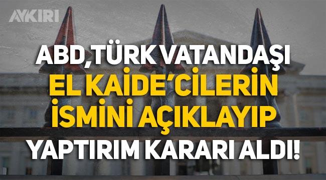 ABD, Türk vatandaşı El Kaide'cilerin ismini açıklayıp yaptırım kararı aldı!