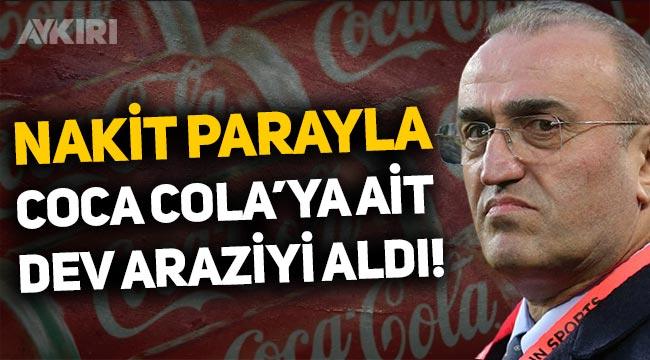 Abdürrahim Albayrak, nakit parayla İstanbul'da Coca-Cola'ya ait dev araziyi aldı!