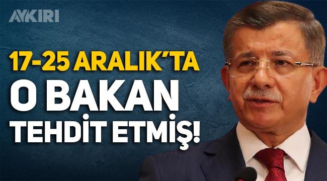 Ahmet Davutoğlu, 17-25 Aralık'ta Zafer Çağlayan tarafından tehdit edildiğini söyledi!
