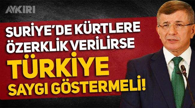 """Ahmet Davutoğlu: """"Suriye'de Kürtlere özerklik verilirse Türkiye saygı göstermeli"""""""