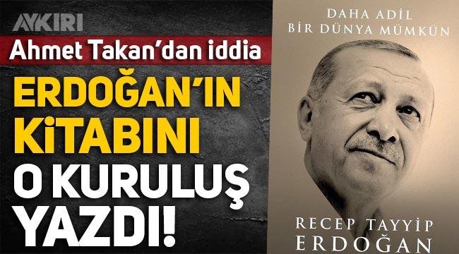"""Ahmet Takan: Erdoğan'ın """"Daha Adil Bir Dünya Mümkün"""" kitabını SETA yazdı!"""