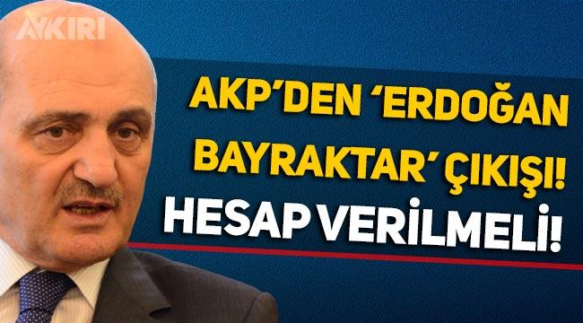 """AKP'li Fakıbaba'dan 'Erdoğan Bayraktar' çıkışı: """"Hesap verilmeli!"""""""