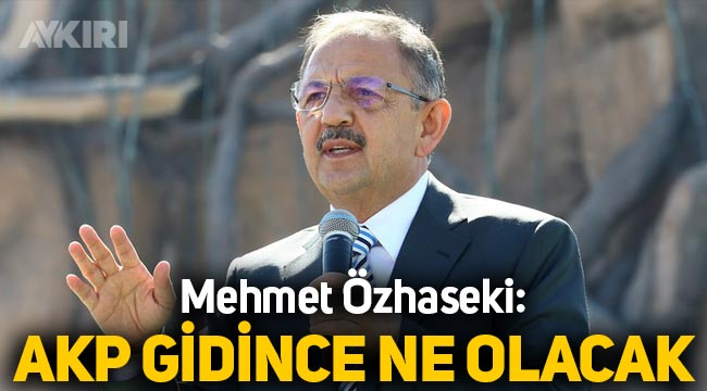 AKP'li Mehmet Özhaseki: AKP gidince ne olacak?
