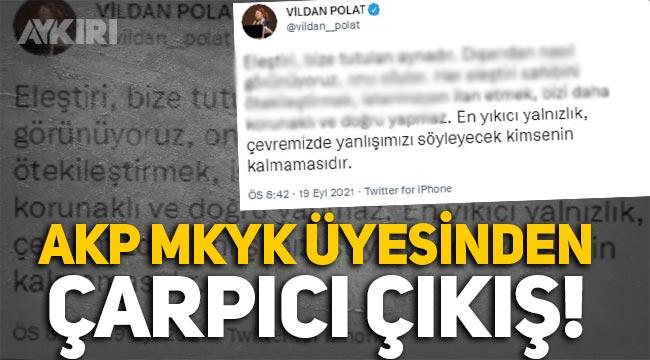 """AKP MKYK üyesinden çarpıcı sözler: """"Çevremizde yanlışımızı söyleyecek kimsenin kalmaması..."""""""