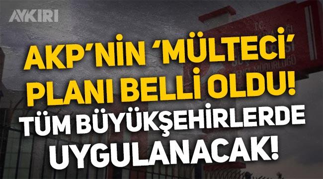 AKP'nin 'mülteci' planı: Ankara'daki karar, tüm büyükşehirleri kapsayacak!