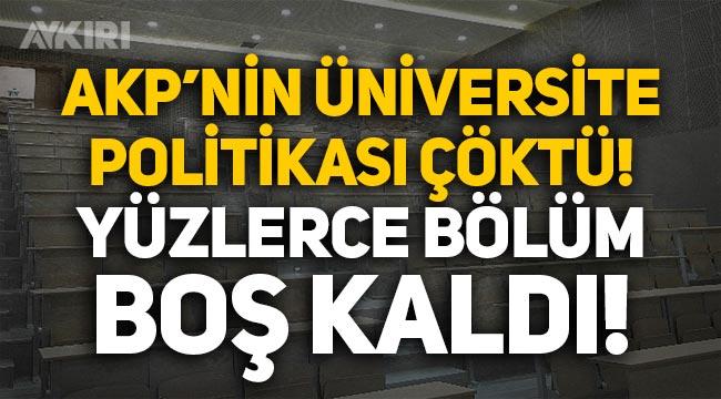 AKP'nin üniversite politikası çöktü, yüzlerce bölüm boş kaldı!
