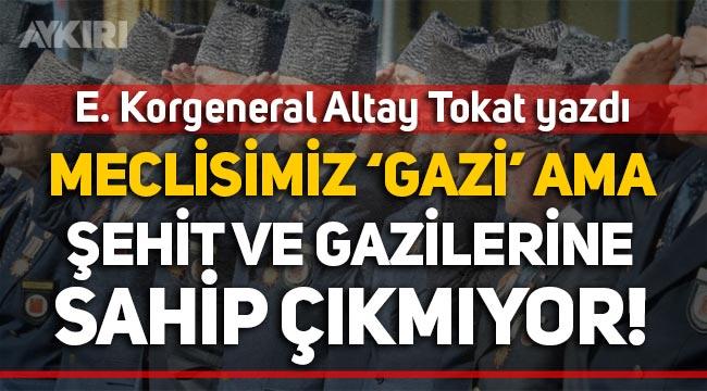 """Altay Tokat: """"Meclisimiz 'Gazi' ama şehit ve gazilere sahip çıkmıyor!"""""""