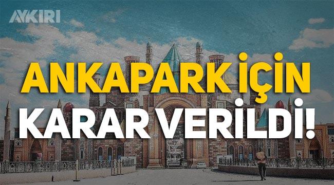 Ankapark için karar çıktı: Mahkeme Ankara Büyükşehir Belediyesini haklı buldu!