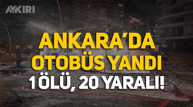 Ankara'da otobüs yandı: 1 ölü, 20 yaralı!
