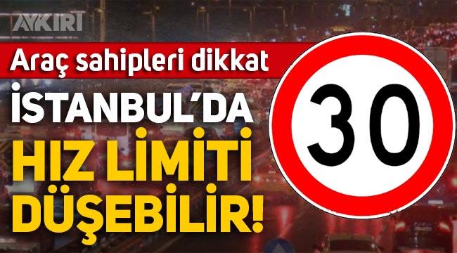 Araç sahipleri dikkat: İstanbul'da hız limiti 30 kilometreye düşebilir!