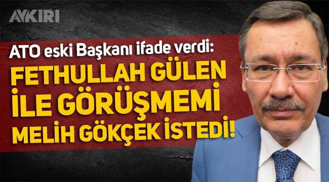 """ATO eski Başkanı Salih Bezci: """"Fethullah Gülen ile Melih Gökçek'in isteği üzerine görüştüm!"""