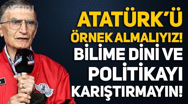"""Aziz Sancar: """"Atatürk'ü örnek almalıyız. Bilime politika ve din karıştırmayacaksınız!"""""""