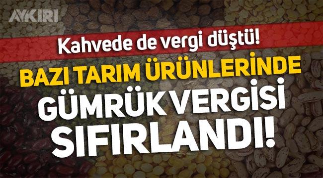 Bazı tarım ürünlerinde gümrük vergisi sıfırlandı!