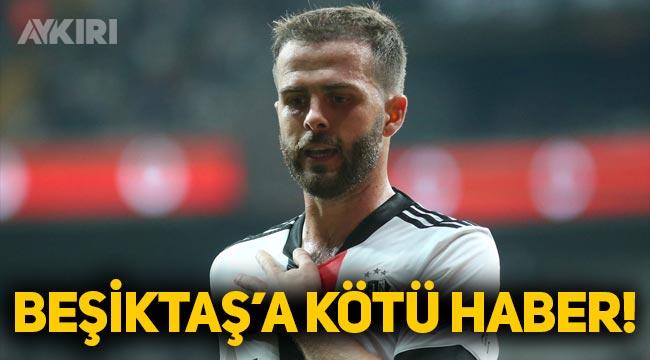 Beşiktaş'a Pjanic'ten kötü haber