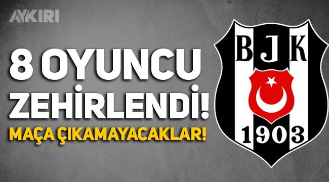 Beşiktaş'ta 8 oyuncu yemekten zehirlendi!