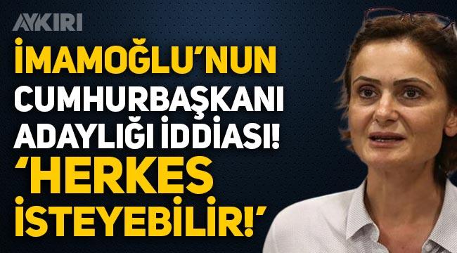 """Canan Kaftancıoğlu'ndan Ekrem İmamoğlu'nun Cumhurbaşkanı adaylığı iddiasına yanıt: """"Herkes isteyebilir!"""""""