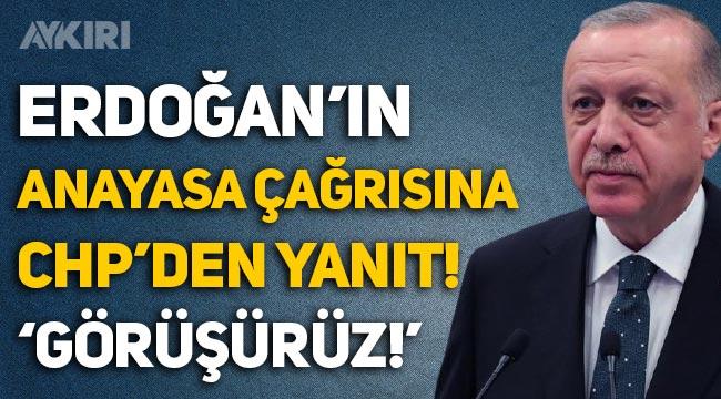 CHP'den Erdoğan'ın anayasa çağrısına yanıt, kırmızı çizgi vurgusu!