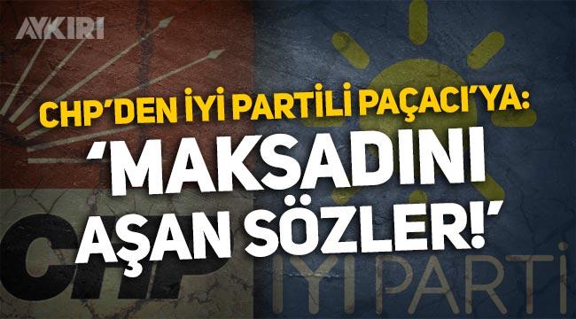 """CHP'den İYİ Partili Cihan Paçacı'ya cevap: """"Maksadını aşan sözler!"""""""
