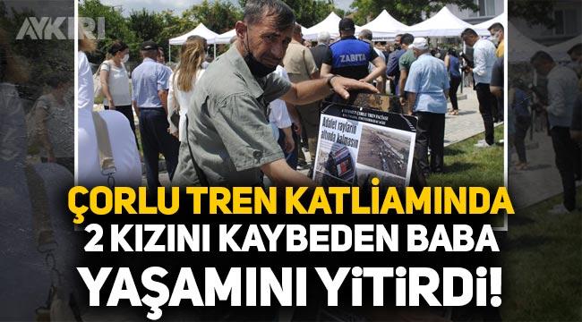 Çorlu tren katliamında 2 kızını kaybeden Erdinç Dikmen hayatını kaybetti