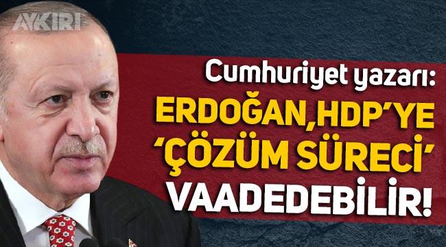 """Cumhuriyet yazarı: """"Erdoğan, HDP'ye yeni bir 'çözüm süreci' vaadinde bulunabilir!"""""""