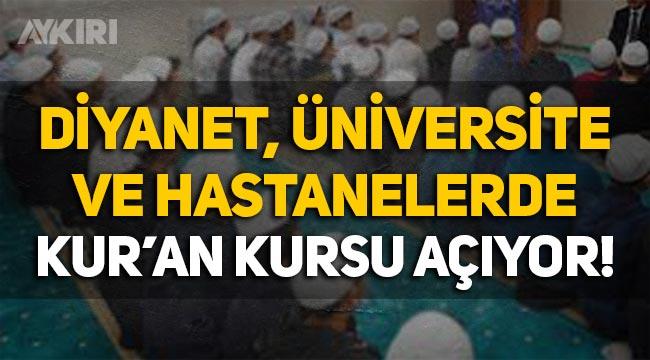 Diyanet açıkladı: Üniversite kampüsleri, yurt ve hastanelerde Kur'an kursu açılıyor!