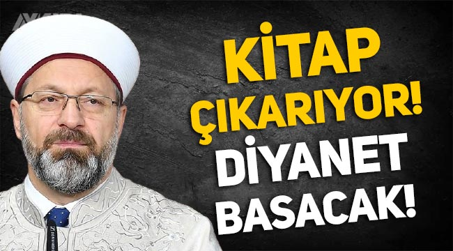 Diyanet Başkanı Ali Erbaş kitap çıkarıyor: Kitabı Diyanet basacak!