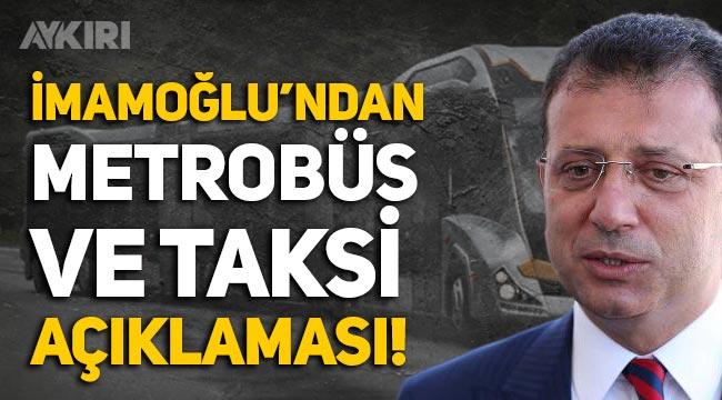 Ekrem İmamoğlu'ndan metrobüs ve taksi açıklaması!