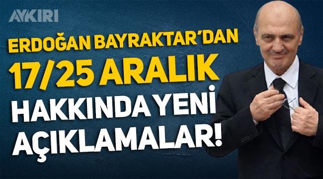 Erdoğan Bayraktar'dan yeni 17-25 Aralık açıklaması! Yüce Divan mesajı