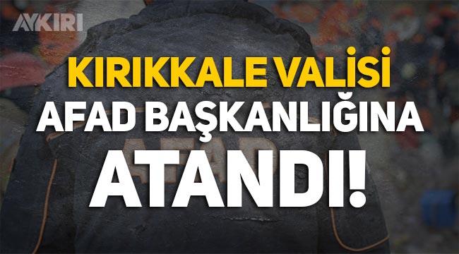 Erdoğan'dan atamalar: AFAD Başkanlığına Kırıkkale Valisi atandı!