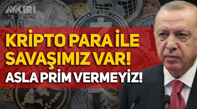 Erdoğan'dan kripto para açıklaması: Çalışma derdimiz yok, savaşımız var!
