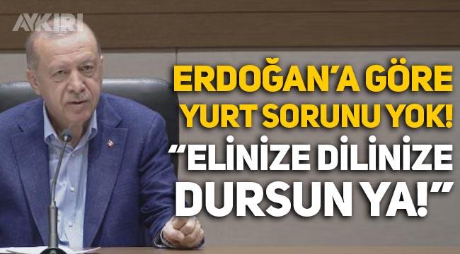 Erdoğan'dan yurt sıkıntısı hakkında açıklama: Abartılacak bir sorun yok!