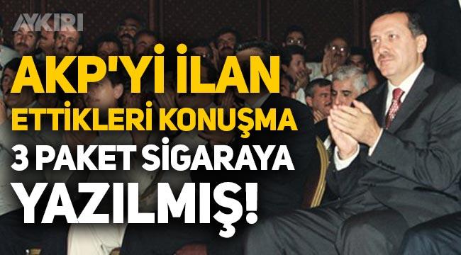 Erdoğan'ın AKP'nin kuruluşunu ilan ettiği konuşma 3 paket sigaraya yazılmış!
