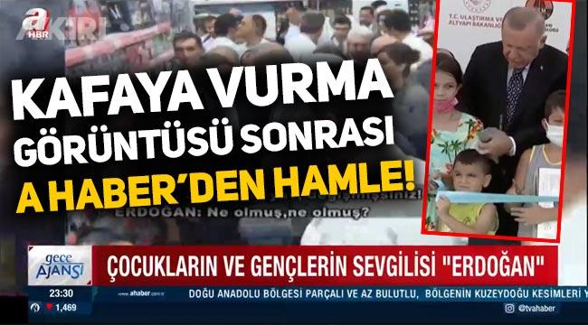 Erdoğan'ın kurdelayı kesen çocuğun kafasına vurmasının ardından A Haber'den hamle!