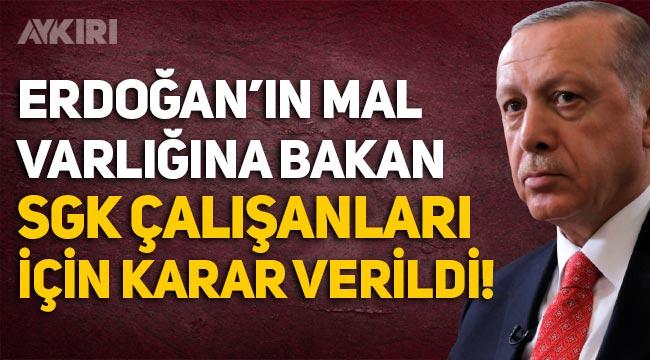 Erdoğan'ın mal varlığını inceleyen SGK çalışanları hakkında karar verildi