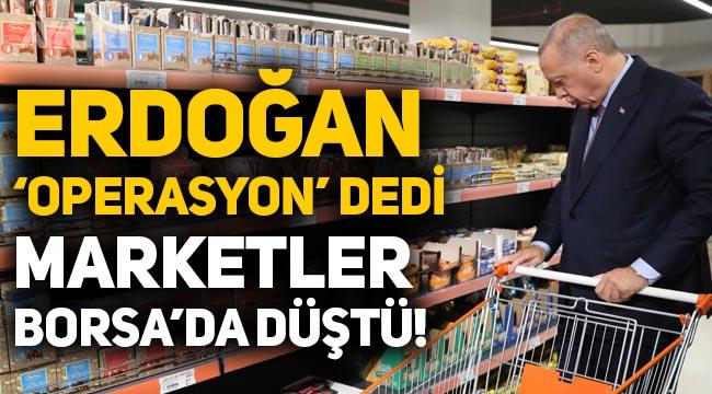 """Erdoğan, marketler için """"Operasyonlar yapılacak"""" dedi, Borsa'da hisseler düştü!"""