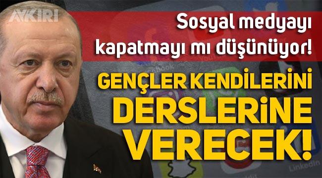 """Erdoğan, sosyal medyayı kapatmak mı istiyor: """"Gençler kendilerini derslerine verecek!"""""""