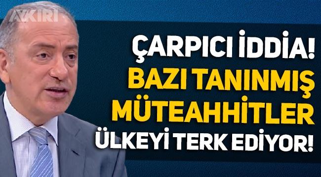 Fatih Altaylı'dan iddia: Bazı tanınmış müteahhitler ülkeyi terk ediyor!
