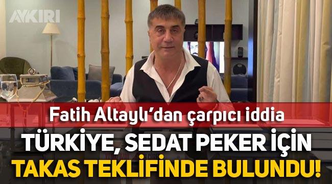 """Fatih Altaylı: """"Türkiye, Sedat Peker için BAE'ye takas teklifinde bulundu!"""""""