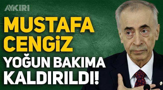 Galatasaray'ın eski başkanı Mustafa Cengiz yoğun bakıma kaldırıldı!